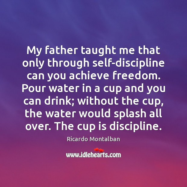 My father taught me that only through self-discipline can you achieve freedom. Ricardo Montalban Picture Quote