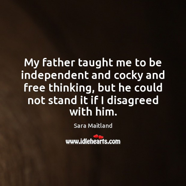 My father taught me to be independent and cocky and free thinking, Sara Maitland Picture Quote