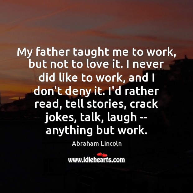 Image, My father taught me to work, but not to love it. I