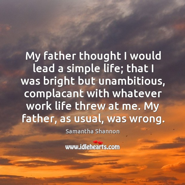 My father thought I would lead a simple life; that I was Image