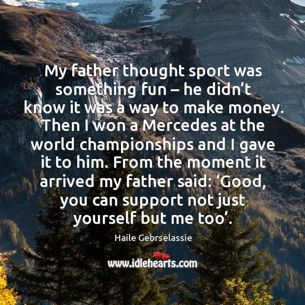 Image, My father thought sport was something fun – he didn't know it was a way to make money.