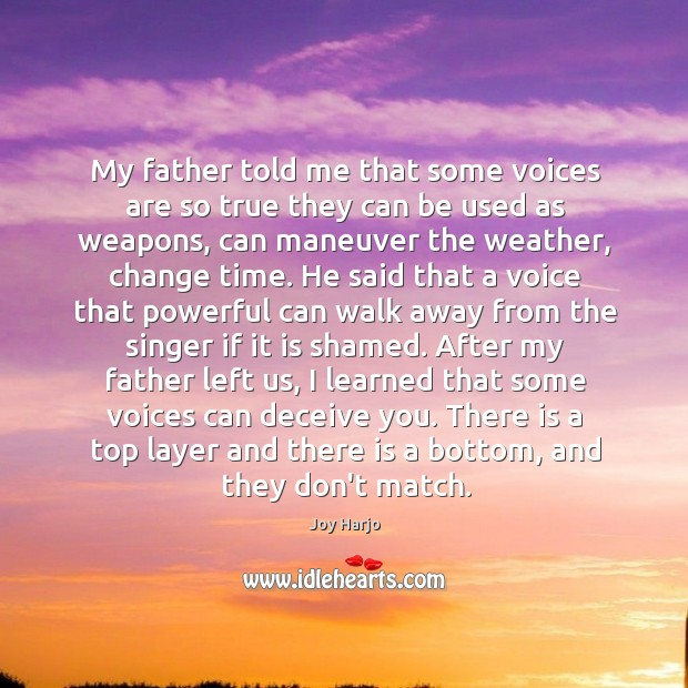My father told me that some voices are so true they can Joy Harjo Picture Quote