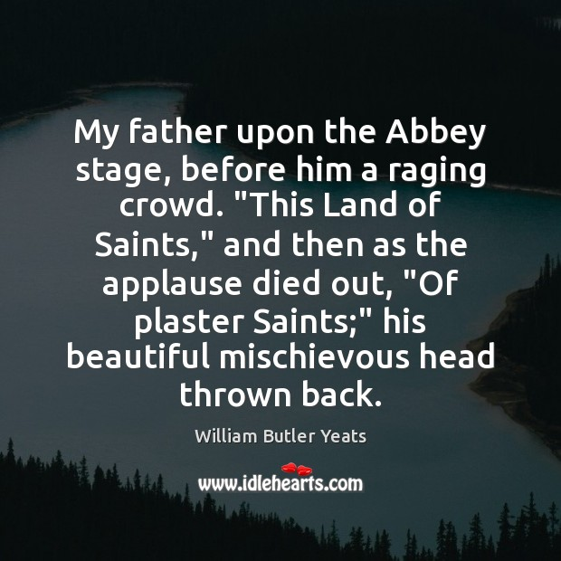 """My father upon the Abbey stage, before him a raging crowd. """"This Image"""