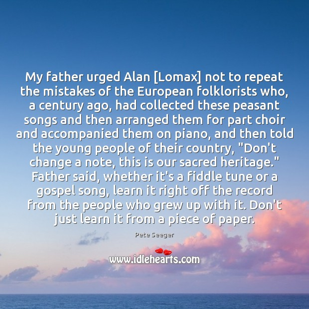 My father urged Alan [Lomax] not to repeat the mistakes of the Image