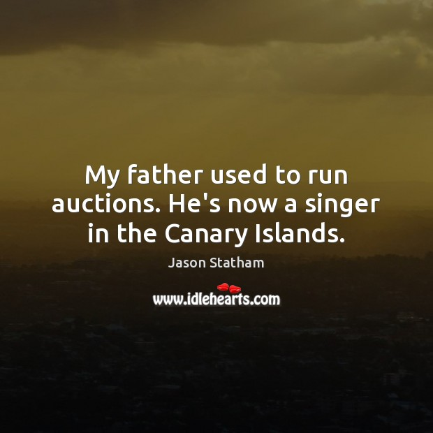 Image, My father used to run auctions. He's now a singer in the Canary Islands.