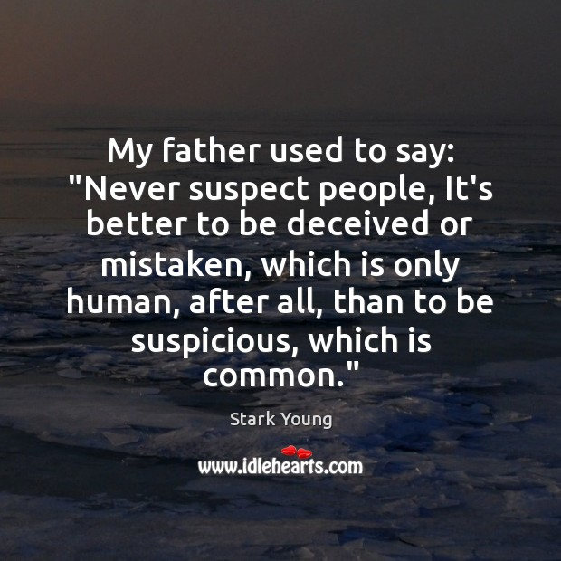"""My father used to say: """"Never suspect people, It's better to be Image"""