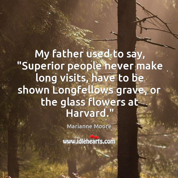 """My father used to say, """"Superior people never make long visits, have Image"""