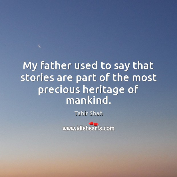 Image, My father used to say that stories are part of the most precious heritage of mankind.