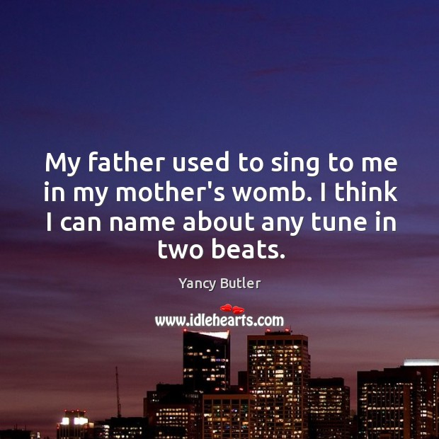 Image, My father used to sing to me in my mother's womb. I