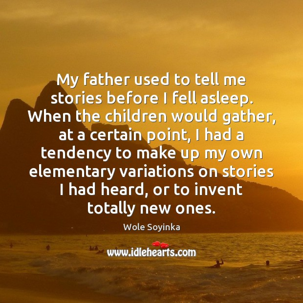 My father used to tell me stories before I fell asleep. When Wole Soyinka Picture Quote