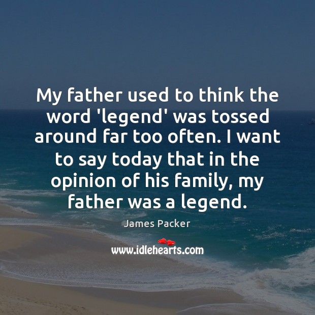 My father used to think the word 'legend' was tossed around far Image
