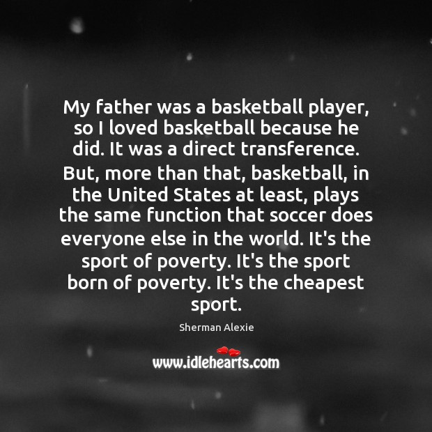 My father was a basketball player, so I loved basketball because he Soccer Quotes Image