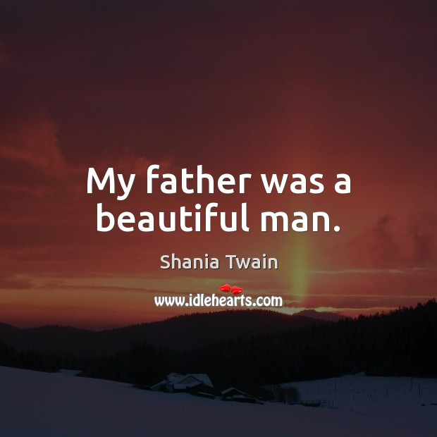 My father was a beautiful man. Image