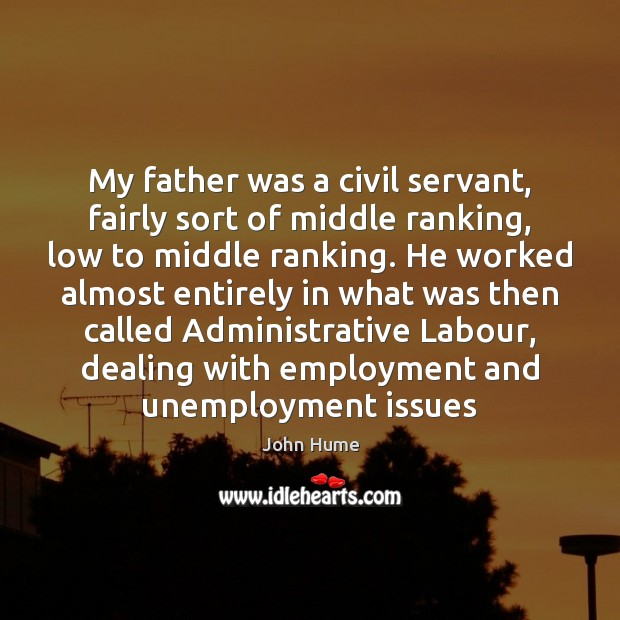 My father was a civil servant, fairly sort of middle ranking, low Unemployment Quotes Image