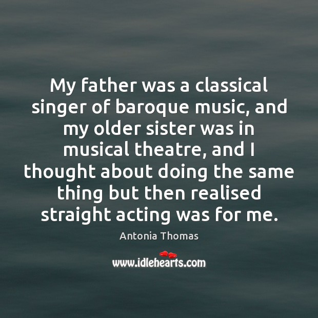 Image, My father was a classical singer of baroque music, and my older