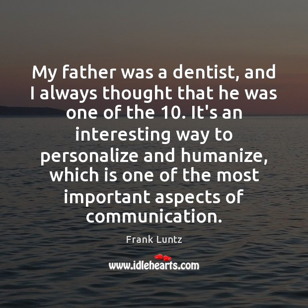 Frank Luntz Picture Quote image saying: My father was a dentist, and I always thought that he was