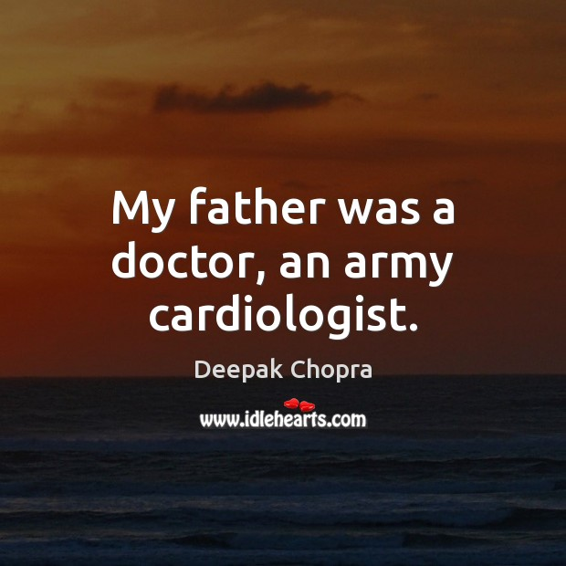Image, My father was a doctor, an army cardiologist.
