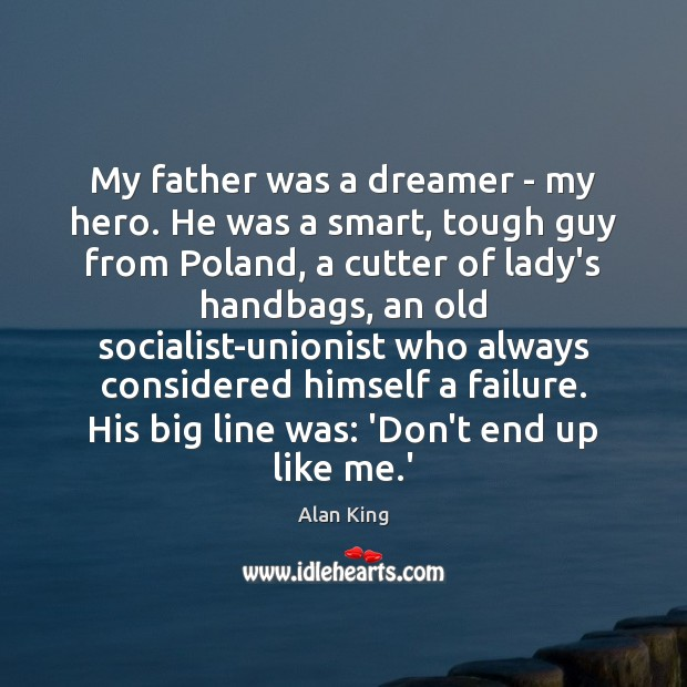 My father was a dreamer – my hero. He was a smart, Image