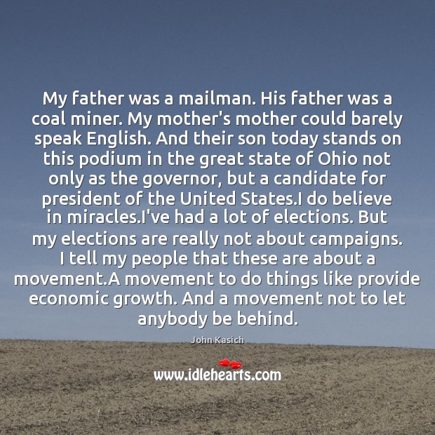 My father was a mailman. His father was a coal miner. My John Kasich Picture Quote