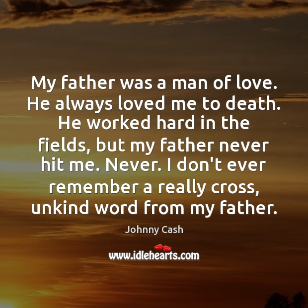 My father was a man of love. He always loved me to Johnny Cash Picture Quote