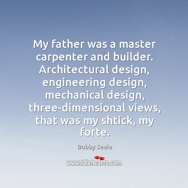 Image, My father was a master carpenter and builder. Architectural design, engineering design,