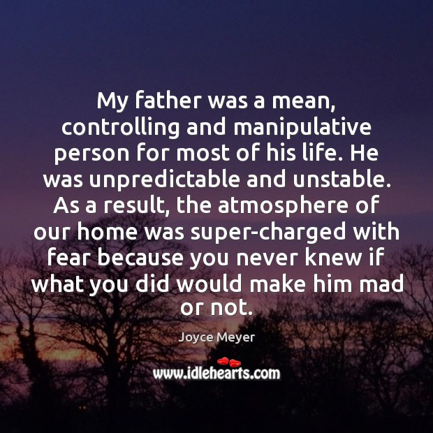 Image, My father was a mean, controlling and manipulative person for most of
