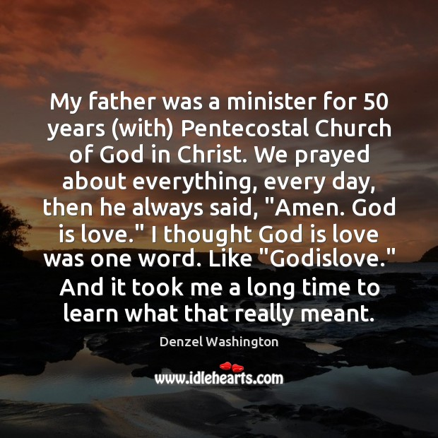 My father was a minister for 50 years (with) Pentecostal Church of God Denzel Washington Picture Quote