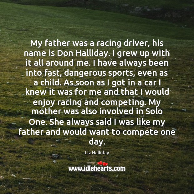Image, My father was a racing driver, his name is Don Halliday. I