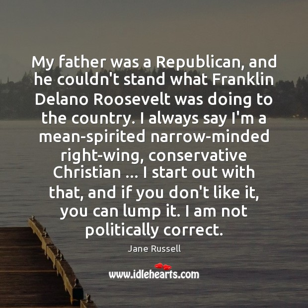My father was a Republican, and he couldn't stand what Franklin Delano Image