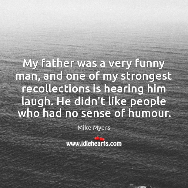 My father was a very funny man, and one of my strongest Mike Myers Picture Quote