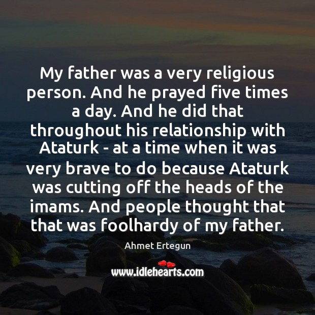Image, My father was a very religious person. And he prayed five times