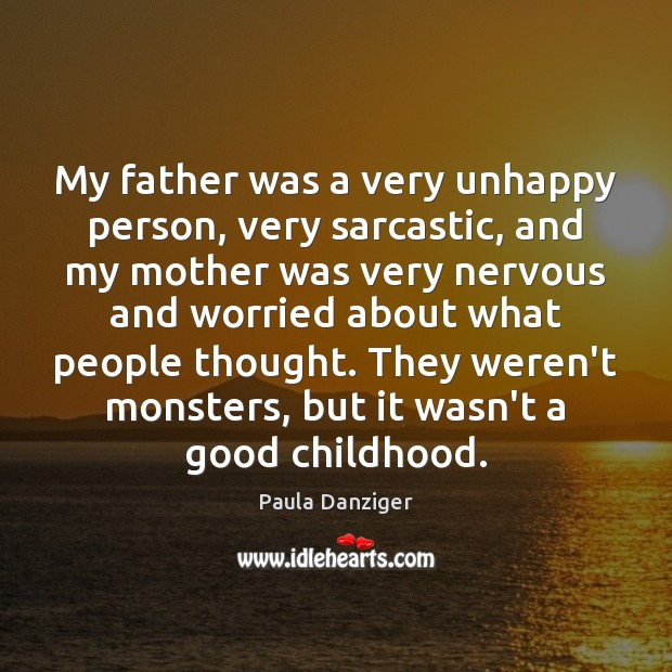My father was a very unhappy person, very sarcastic, and my mother Sarcastic Quotes Image