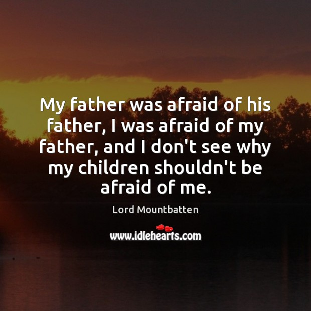My father was afraid of his father, I was afraid of my Image