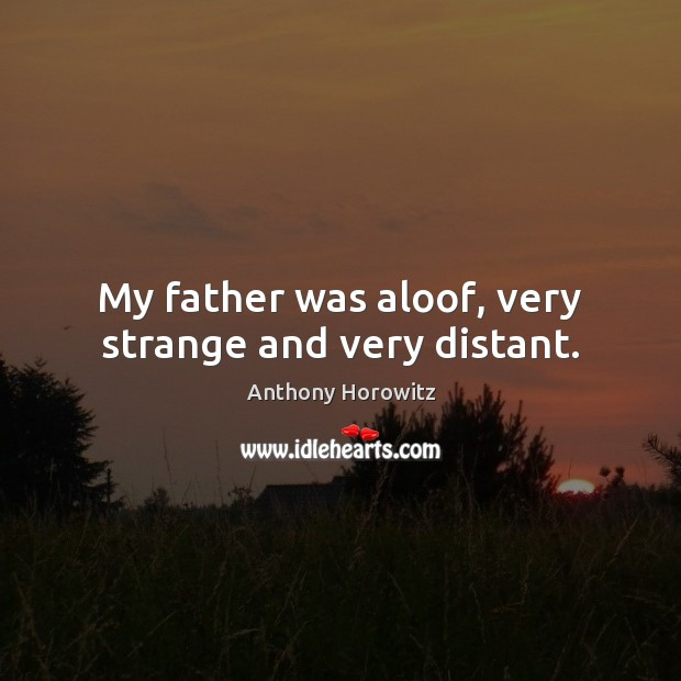 My father was aloof, very strange and very distant. Image