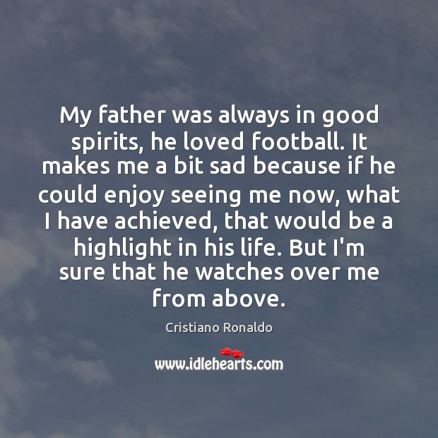 My father was always in good spirits, he loved football. It makes Cristiano Ronaldo Picture Quote