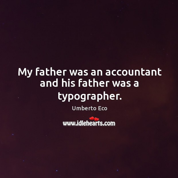 My father was an accountant and his father was a typographer. Image