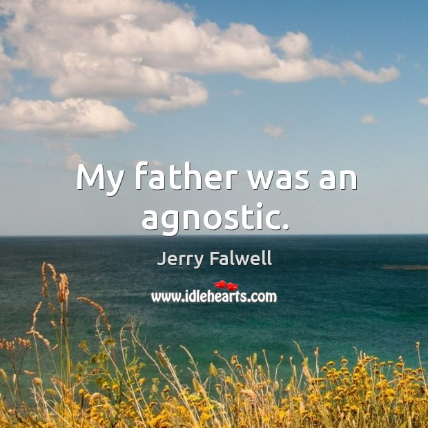 My father was an agnostic. Jerry Falwell Picture Quote