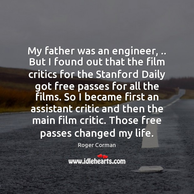 My father was an engineer, .. But I found out that the film Roger Corman Picture Quote