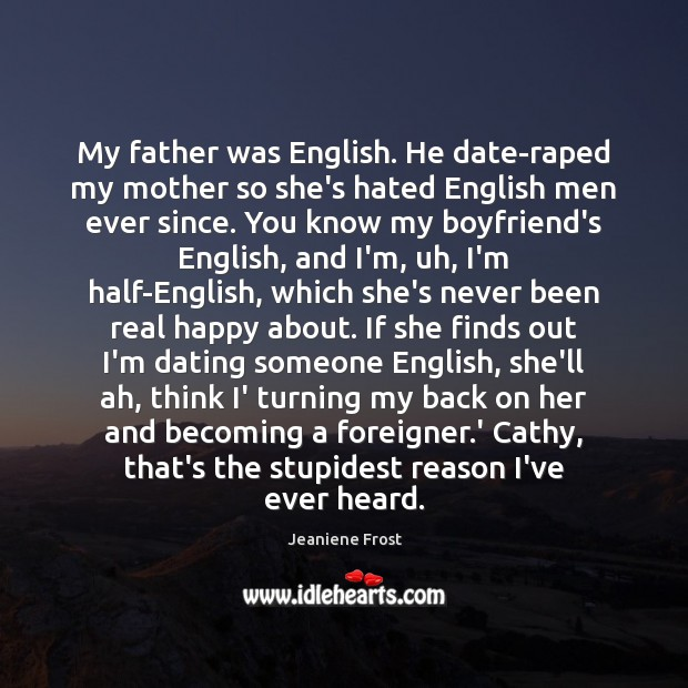 Image, My father was English. He date-raped my mother so she's hated English