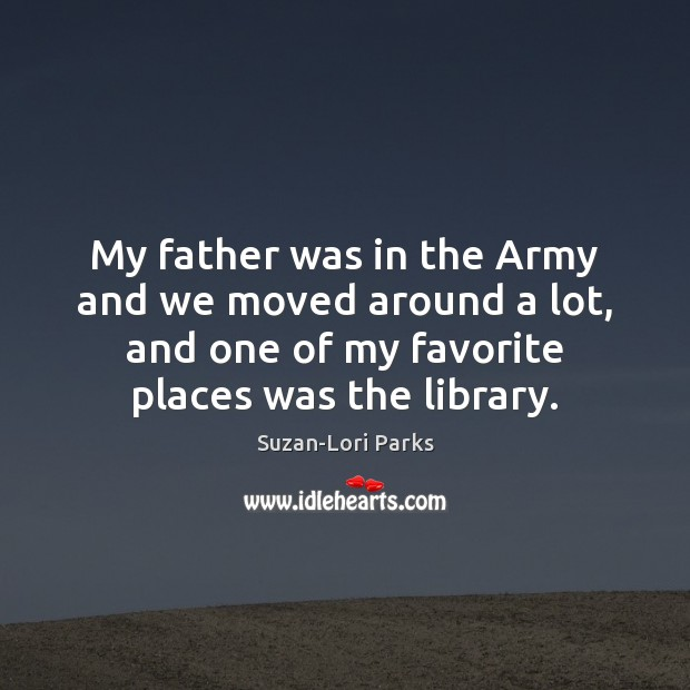 Image, My father was in the Army and we moved around a lot,