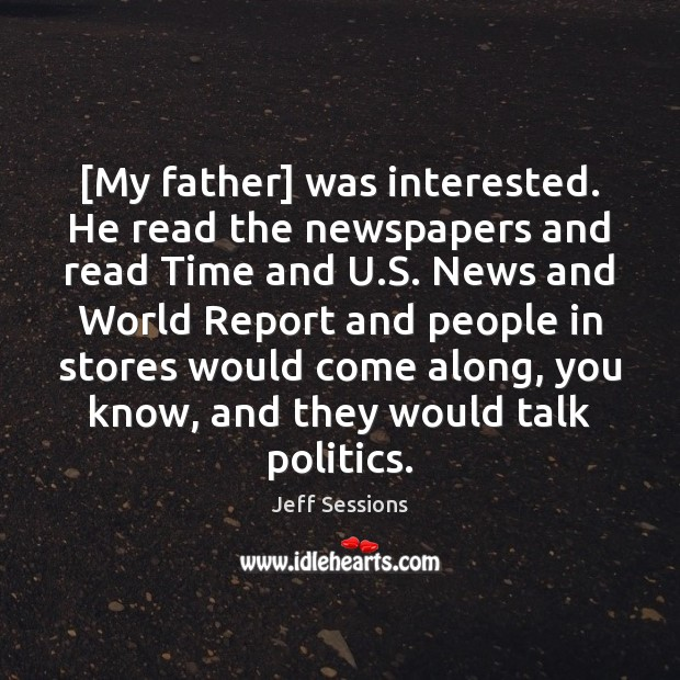 [My father] was interested. He read the newspapers and read Time and Jeff Sessions Picture Quote