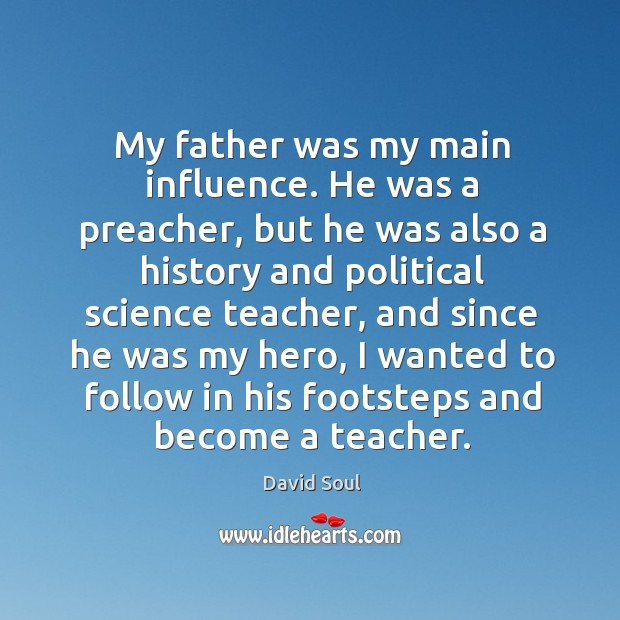 My father was my main influence. David Soul Picture Quote