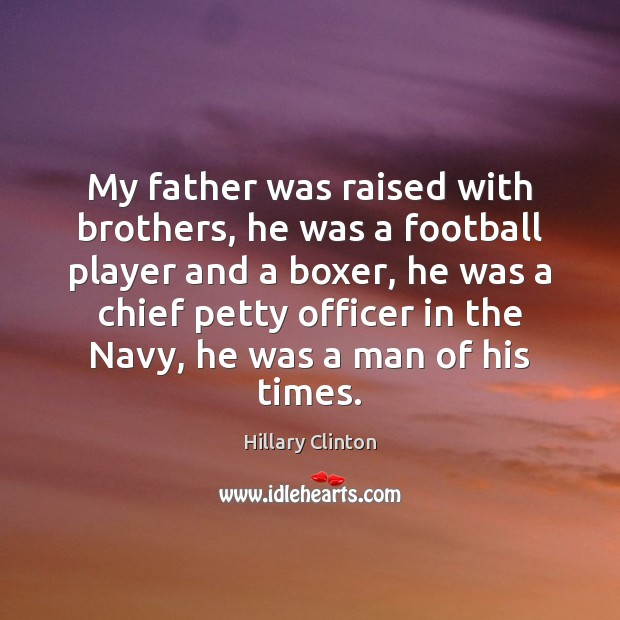 Image, My father was raised with brothers, he was a football player and