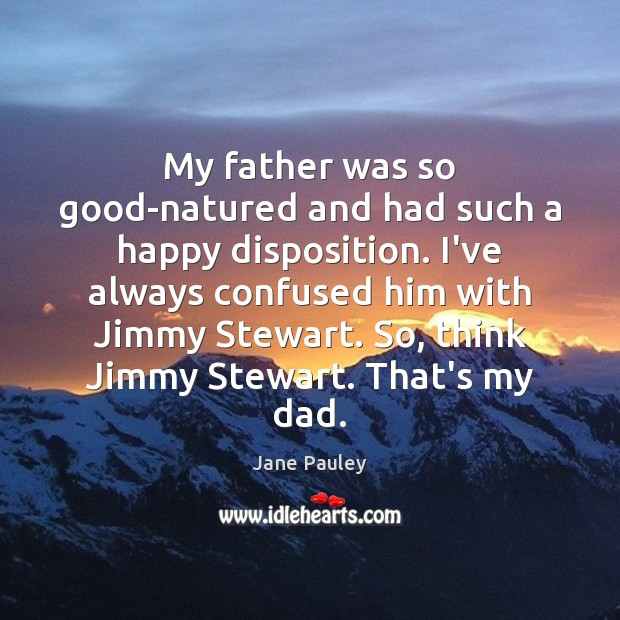 My father was so good-natured and had such a happy disposition. I've Jane Pauley Picture Quote