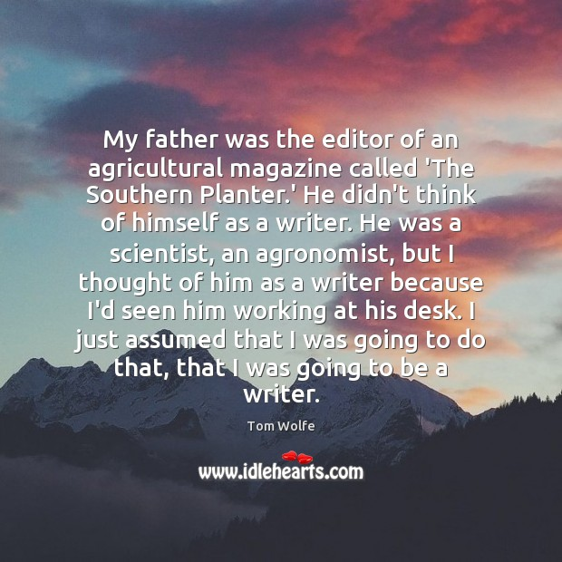 My father was the editor of an agricultural magazine called 'The Southern Image