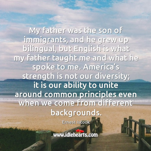 My father was the son of immigrants, and he grew up bilingual, but english is what Image