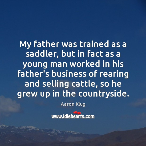 My father was trained as a saddler, but in fact as a Image