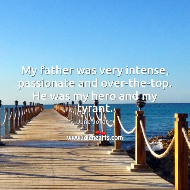 My father was very intense, passionate and over-the-top. He was my hero and my tyrant. Image