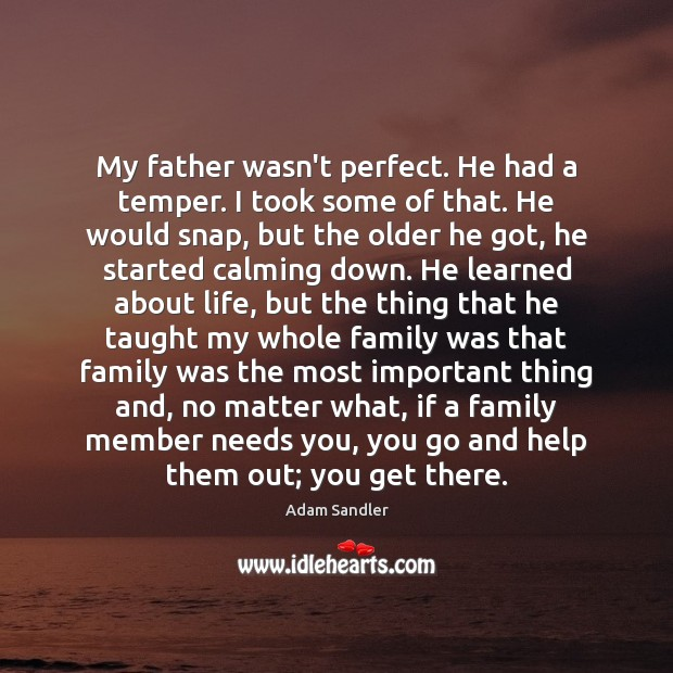 My father wasn't perfect. He had a temper. I took some of No Matter What Quotes Image