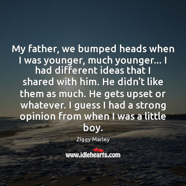 My father, we bumped heads when I was younger, much younger… I Ziggy Marley Picture Quote